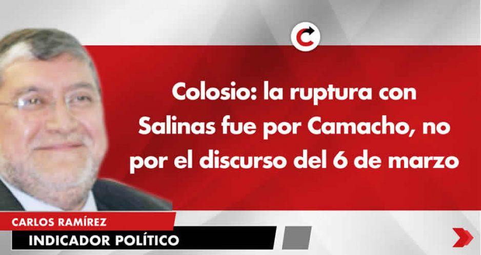 Colosio: la ruptura con Salinas fue por Camacho, no por el discurso del 6 de marzo