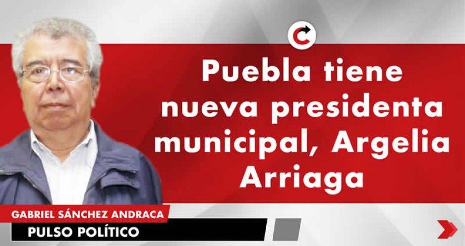 Puebla tiene nueva presidenta municipal, Argelia Arriaga