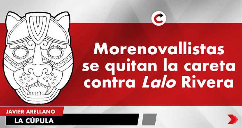 Morenovallistas se quitan la careta contra Lalo Rivera