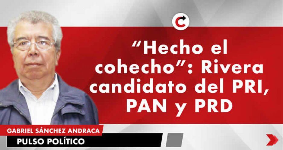 """""""Hecho el cohecho"""": Rivera candidato del PRI, PAN y PRD"""