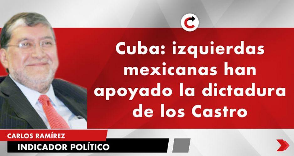 Cuba: izquierdas mexicanas han apoyado la dictadura de los Castro