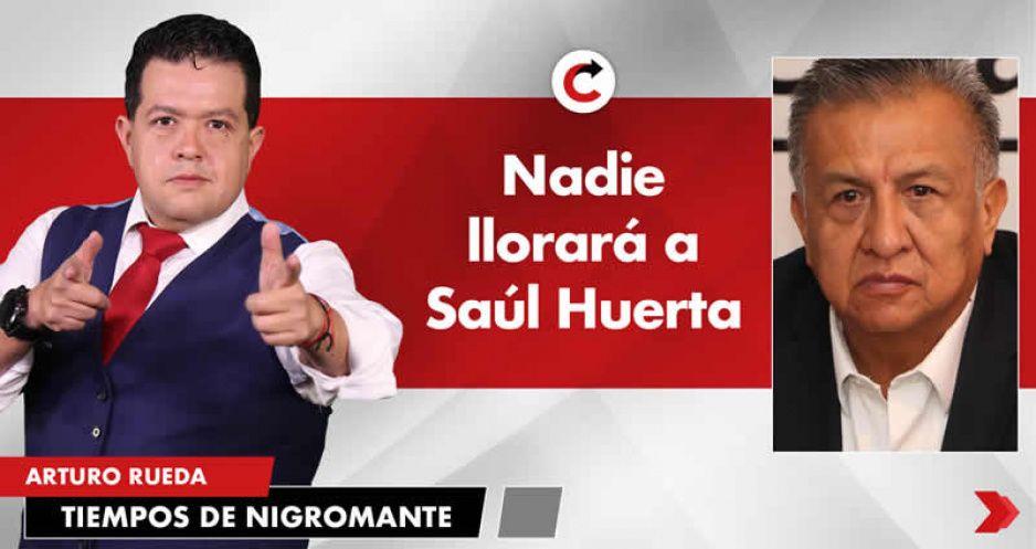 Nadie llorará a Saúl Huerta