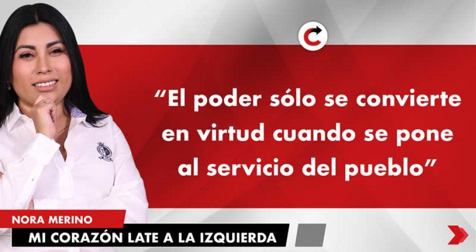 """""""El poder sólo se convierte en virtud cuando se pone al servicio del pueblo"""""""