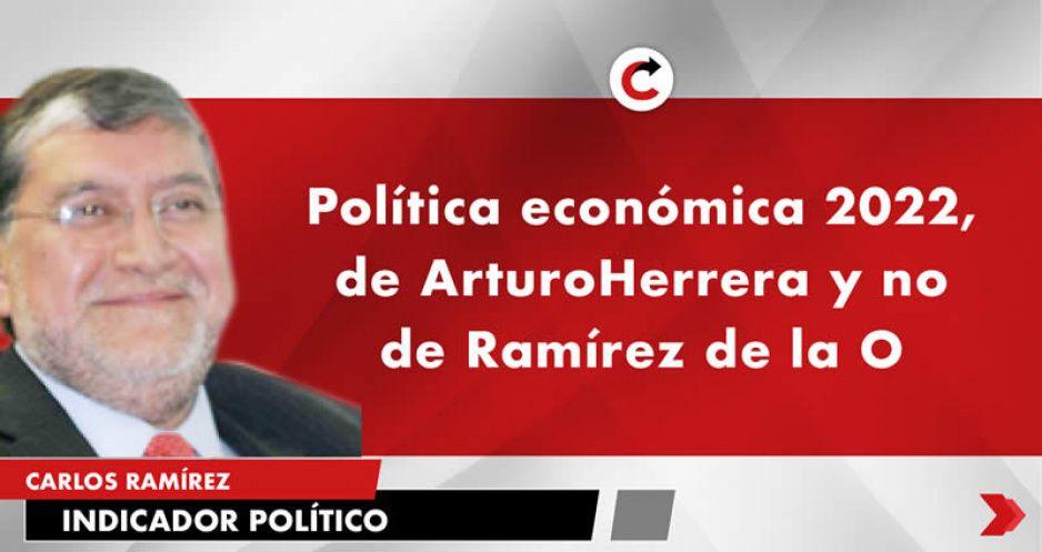 Política económica 2022, de Arturo Herrera y no de Ramírez de la O