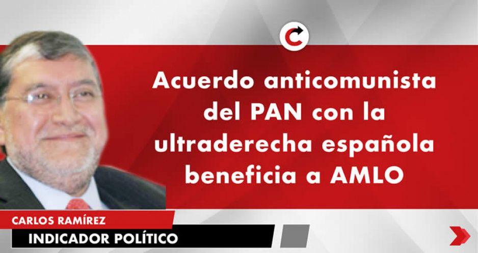 Acuerdo anticomunista del PAN con la ultraderecha española beneficia a AMLO