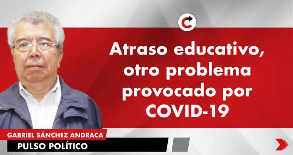 Atraso educativo, otro problema provocado por COVID-19