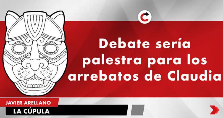 Debate sería palestra para los arrebatos de Claudia