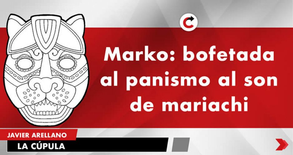 Marko: bofetada al panismo al son de mariachi