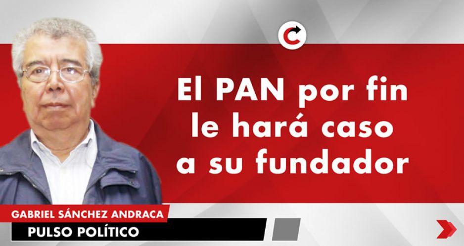 El PAN por fin le hará caso a su fundador