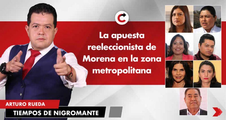 La apuesta reeleccionista de Morena en la zona metropolitana