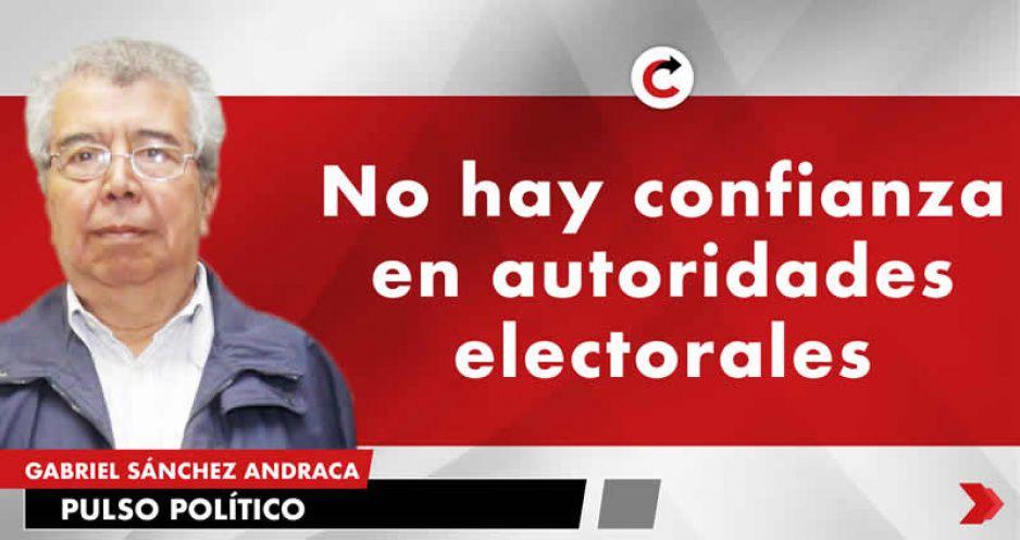 No hay confianza en autoridades electorales