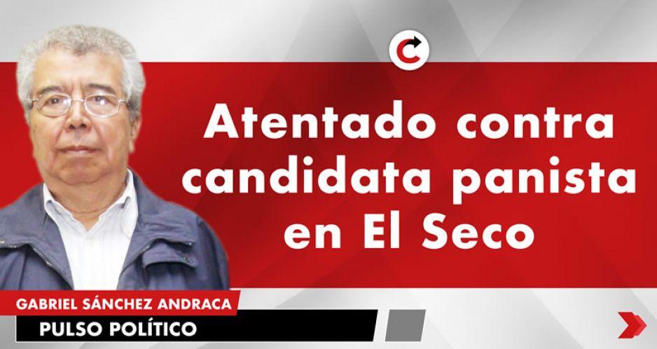 Atentado contra candidata panista en El Seco