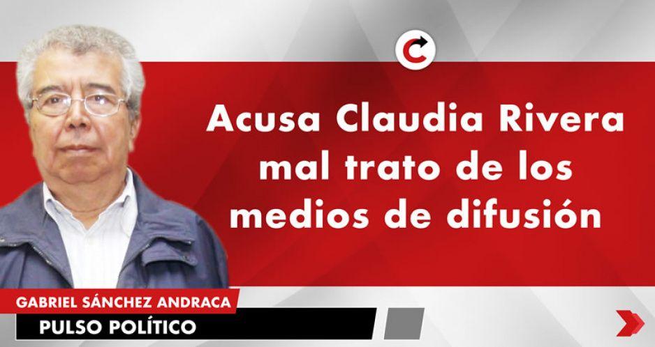 Acusa Claudia Rivera mal trato de los medios de difusión