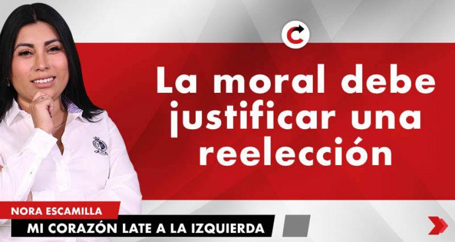 La moral debe justificar una reelección