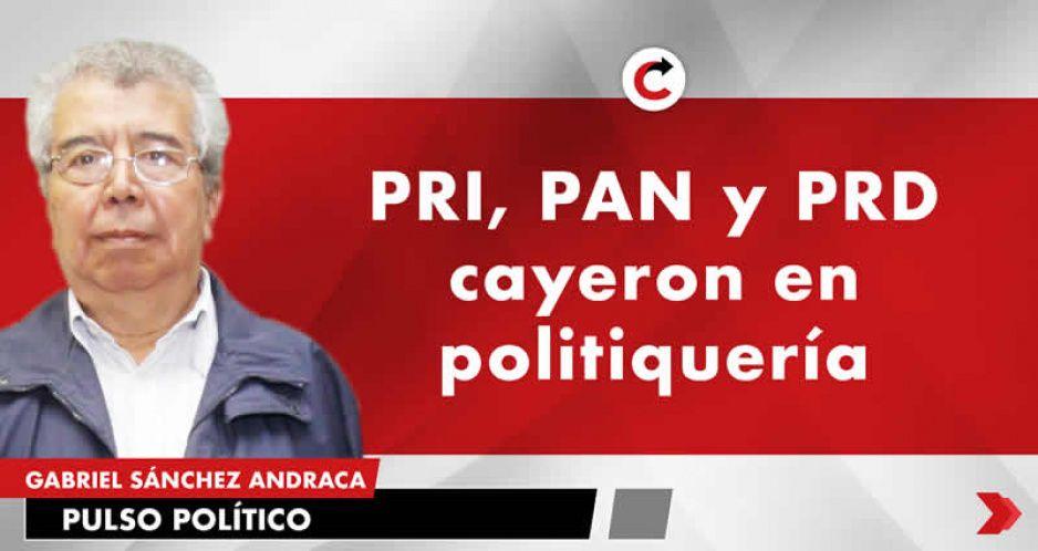 PRI, PAN y PRD cayeron en politiquería