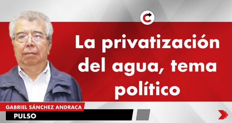 La privatización del agua, tema político