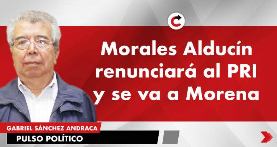 Morales Alducín renunciará al PRI y se va a Morena