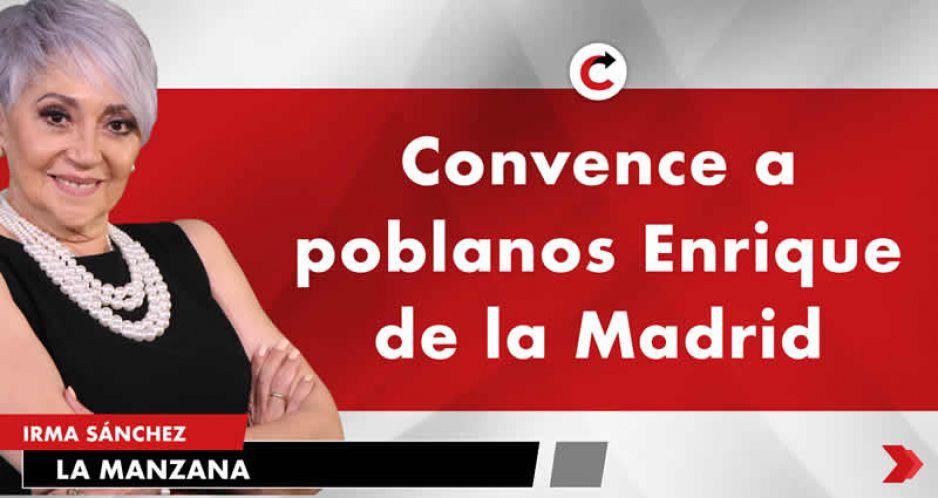 Convence a poblanos Enrique de la Madrid