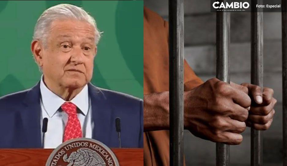 AMLO anuncia decreto para liberar a estos presos; entrará en vigor el 15 de septiembre